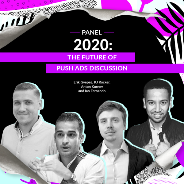 [Panel] 2020: The Future of Push Ads Discussion