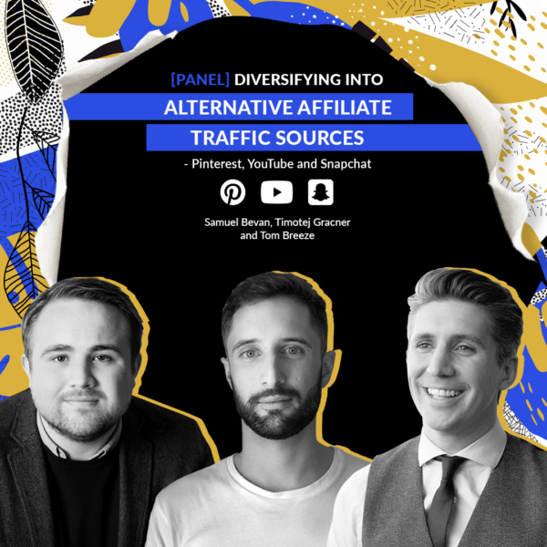 [PANEL] Diversifying into Alternative Affiliate Traffic Sources - Pinterest, YouTube and Snapchat