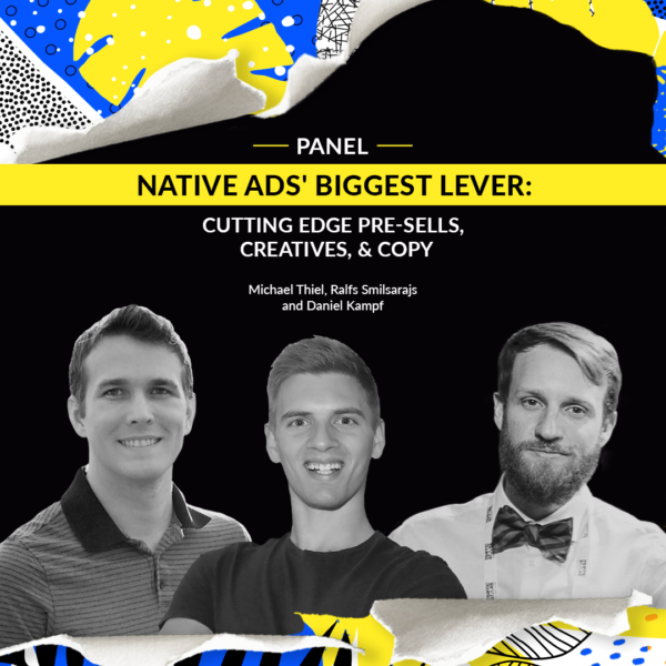 [Panel] Native Ads' Biggest Lever: Cutting Edge Pre-Sells, Creatives, And Copy